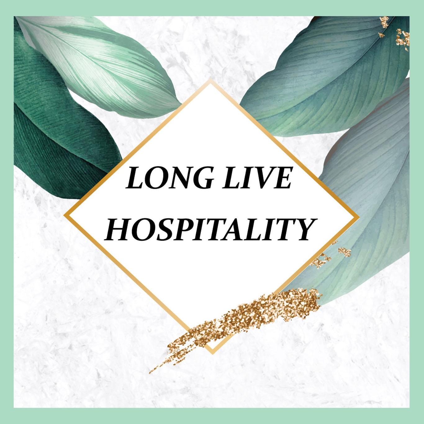 LONG LIVE HOSPITALITY